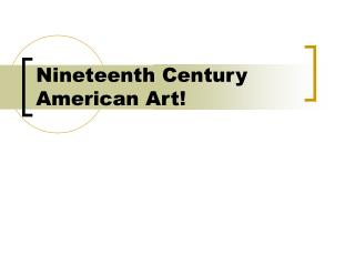 Nineteenth Century American Art!