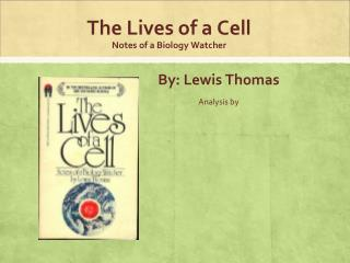 The Lives of a Cell Notes of a Biology Watcher