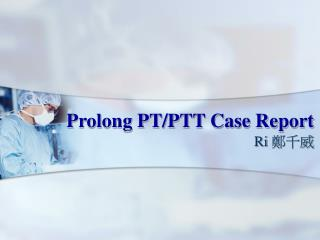 Prolong PT/PTT Case Report