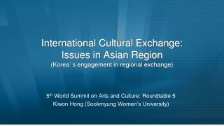 International Cultural Exchange: Issues in Asian Region (Korea' s engagement in regional exchange)