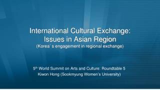 International Cultural Exchange: Issues in Asian Region (Korea' s engagement in regional exchange)