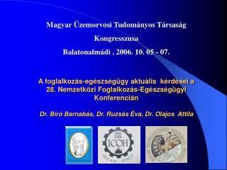 Magyar Üzemorvosi Tudományos Társaság  Kongresszusa Balatonalmádi , 2006. 10. 05 - 07.