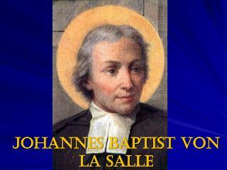 Johannes Baptist von La  Salle