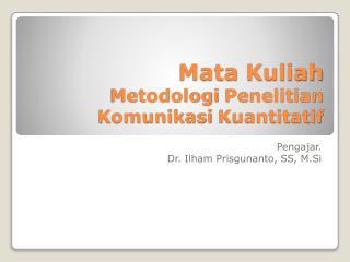 Mata  Kuliah Metodologi Penelitian Komunikasi Kuantitatif