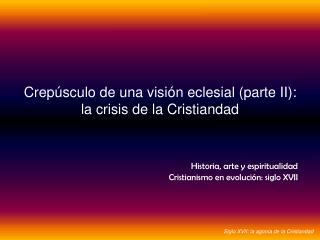 Crepúsculo de una visión eclesial (parte II): la crisis de la Cristiandad