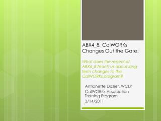 ABX4_8, CalWORKs Changes Out the Gate:  What does the repeal of ABX4_8 teach us about long-term changes to the CalWORKs
