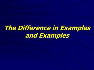 The Difference in Examples and Examples