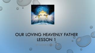 Our loving heavenly father Lesson 1