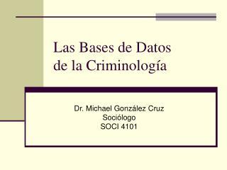 Las Bases de Datos  de la Criminología