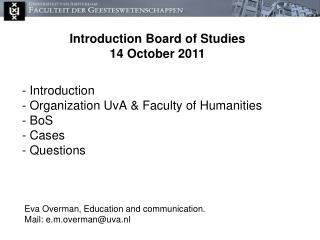 - Introduction - Organization UvA & Faculty of Humanities  - BoS - Cases - Questions