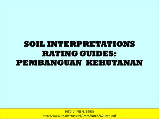 SOIL INTERPRETATIONS  RATING GUIDES: PEMBANGUAN  KEHUTANAN