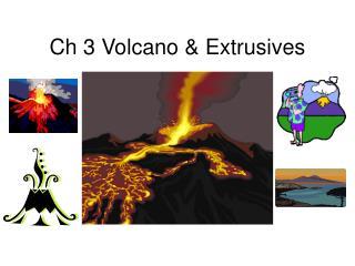 Ch 3 Volcano & Extrusives