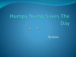 Humpy Nump Saves The Day