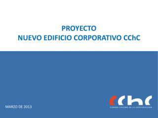 PROYECTO NUEVO EDIFICIO CORPORATIVO  CChC