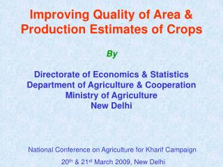 Improving Quality of Area & Production Estimates of Crops