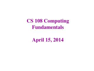 CS 108 Computing Fundamentals April 15, 2014
