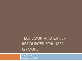 TechSoup and other Resources for user groups