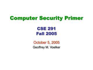Computer Security Primer CSE 291 Fall 2005