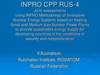 V.Kuznetsov, Kurchatov Institute, ROSATOM, Russian Federation