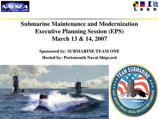 Submarine Maintenance and Modernization Executive Planning Session (EPS)  March 13 & 14, 2007