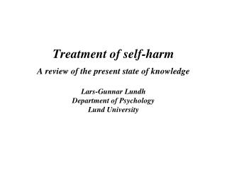 Treatment of self-harm A review of the present state of knowledge Lars-Gunnar Lundh