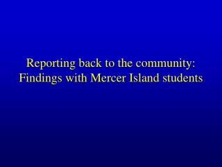 Reporting back to the community: Findings with Mercer Island students