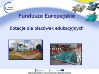 Fundusze Europejskie Dotacje dla plac�wek edukacyjnych