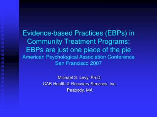 Evidence-based Practices EBPs in Community Treatment Programs:   EBPs are just one piece of the pie American Psychologic