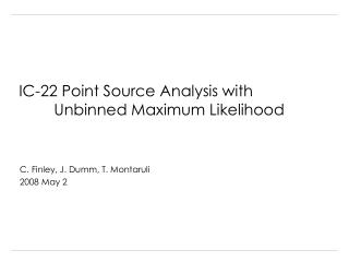 IC-22 Point Source Analysis with 	Unbinned Maximum Likelihood
