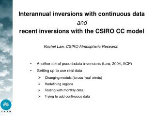 Interannual inversions with continuous data and recent inversions with the CSIRO CC model