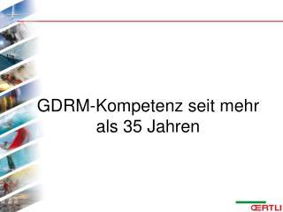 GDRM-Kompetenz seit mehr als 35 Jahren
