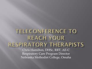 Teleconference to Reach Your Respiratory Therapists