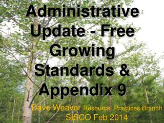 Administrative Update - Free Growing Standards & Appendix 9