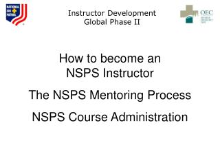 How to become an                    NSPS Instructor The NSPS Mentoring Process