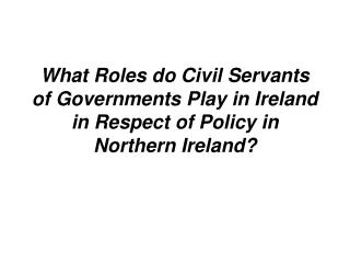 Primacy of Ministers who are Elected: Not Just a Shibboleth but a Reality - Certainly in Ireland