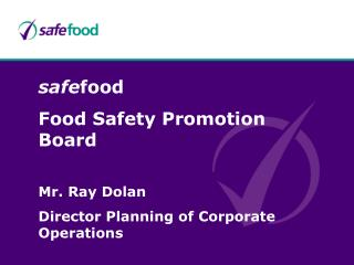 safe food Food Safety Promotion Board Mr. Ray Dolan Director Planning of Corporate Operations