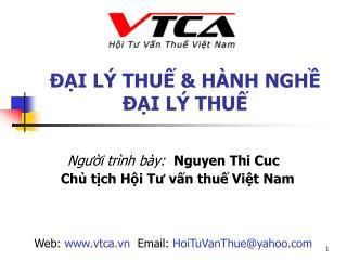 Người trình bày:  Nguyen Thi Cuc  Chủ tịch  Hội Tư vấn thuế Việt Nam