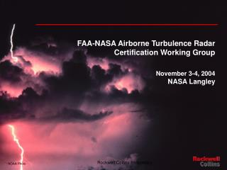 FAA-NASA Airborne Turbulence Radar  Certification Working Group November 3-4, 2004 NASA Langley