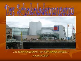 """"""" Die Schokoladenfabrik von Willy Wonka existiert… …sie ist in Köln!"""""""
