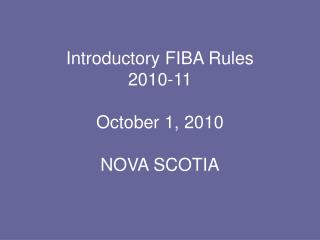 Introductory FIBA Rules 2010-11 October 1, 2010 NOVA SCOTIA