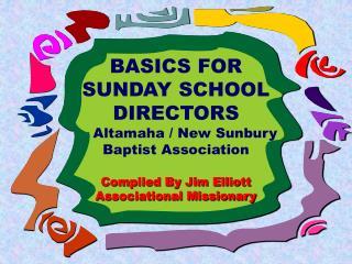 BASICS FOR SUNDAY SCHOOL DIRECTORS     Altamaha / New Sunbury Baptist Association