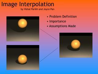 Image Interpolation by Vishal Parikh and Joyce Pan