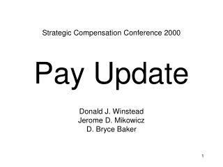 Strategic Compensation Conference 2000   Pay Update  Donald J. Winstead Jerome D. Mikowicz D. Bryce Baker
