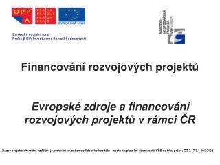Financování  rozvojových  projektů Evropské  zdroje a financování rozvojových projektů v rámci ČR