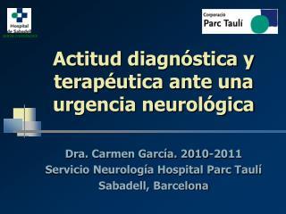 Actitud diagnóstica y terapéutica ante una urgencia neurológica