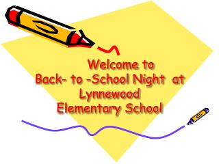 Welcome to  Back- to -School Night  at Lynnewood  Elementary School