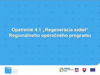 """Opatrenie 4.1  """"Regenerácia sídiel"""" Regionálneho operačného programu"""