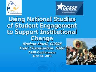 Using National Studies of Student Engagement to Support Institutional Change Nathan Marti, CCSSE