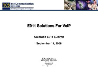 E911 Solutions For VoIP Colorado E911 Summit September 11, 2008 Richard Dickinson