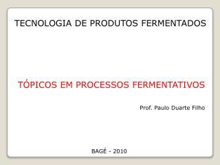 TECNOLOGIA DE PRODUTOS FERMENTADOS Tópicos em processos fermentativos
